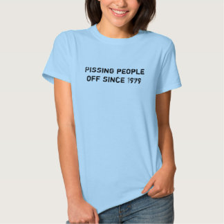 Pissing people off since 1979 t shirt