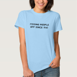 Pissing people off since 1980 shirts