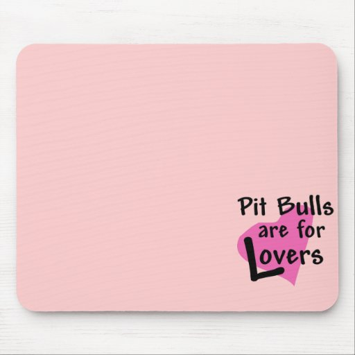Pit Bulls are for Lovers mousepad