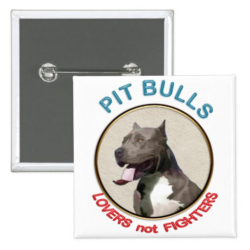 Pit Bulls Lovers not Fighters Pinback Buttons