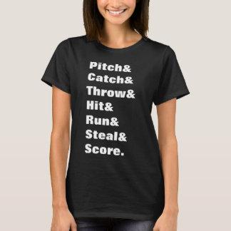 Pitch & Catch & Throw & Hit & Run & Steal & Score. T-Shirt