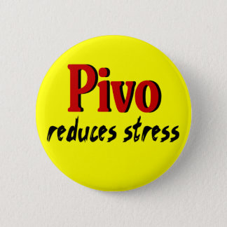 Pivo reduces stress 6 cm round badge