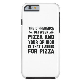 Pizza And Your Opinion Tough iPhone 6 Case