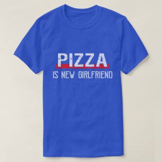 Pizza Is New Girlfriend Funny Valentine's Day T-Shirt