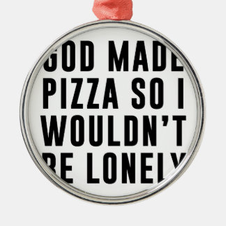 Pizza Lonely Metal Ornament