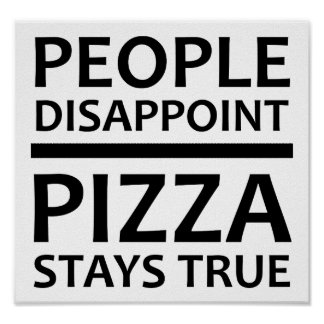 Pizza Stays True Funny Poster