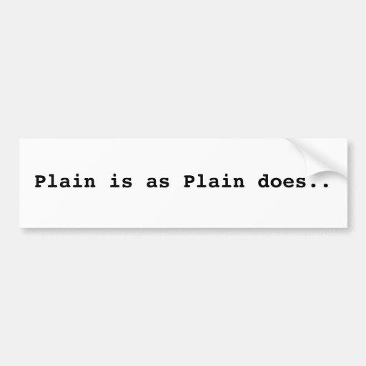 Plain is as Plain does.. Bumper Sticker