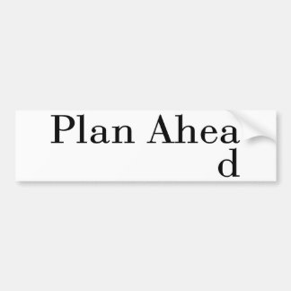 Plan Ahead Car Bumper Sticker