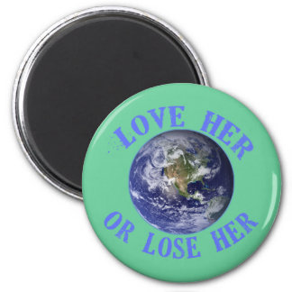 Planet Earth, Love Her or Lose Her T shirts, Totes 6 Cm Round Magnet