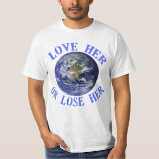 Planet Earth, Love Her or Lose Her T shirts, Totes T-Shirt