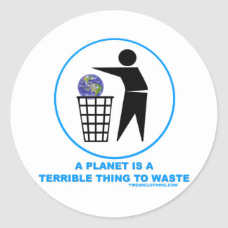 Planet Terrible to Waste Classic Round Sticker
