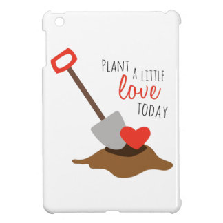 Plant A Little Love Today Cover For The iPad Mini