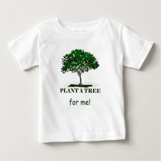 Plant a Tree For Me Infant T Baby T-Shirt