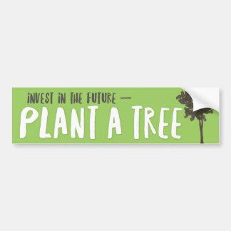 Plant a tree! Invest in the future. Bumper Sticker