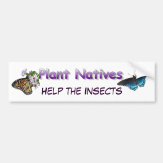 Plant Natives Help Insects Bumper Sticker