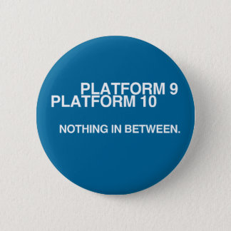 Platform 9, Platform 10, Nothing in between. 6 Cm Round Badge
