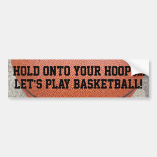 Play Basketball Hold Onto Your Hoops Bumper Sticker