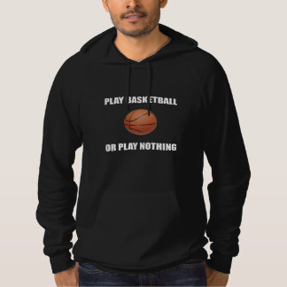 Play Basketball Or Nothing Hoodie