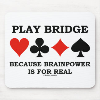 Play Bridge Because Brainpower Is For Real Mouse Pad