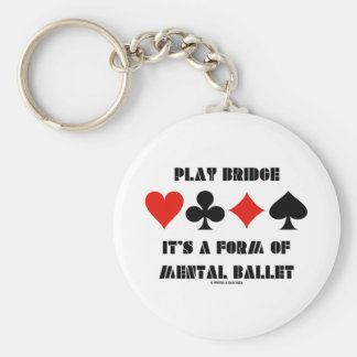 Play Bridge It's A Form Of Mental Ballet Basic Round Button Key Ring