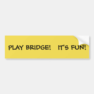 PLAY BRIDGE IT'S FUN - BUMPER STICKER
