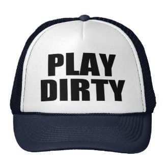 PLAY DIRTY CAP