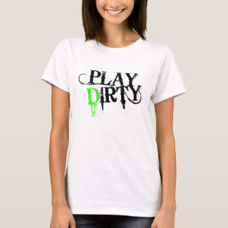 Play Dirty T-Shirt