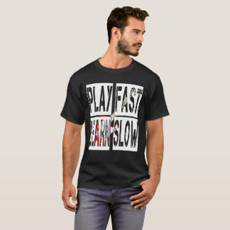 Play Fast Learn Slow T-Shirt