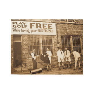 Play Golf Free (While Having Your Suit Pressed) Wood Poster