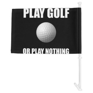 Play Golf Or Nothing Car Flag
