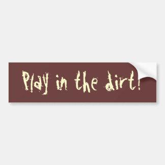 Play in the dirt! bumper sticker