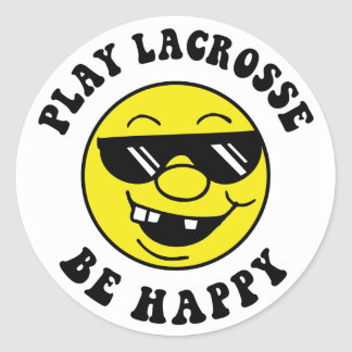 Play Lacrosse Be Happy Round Stickers