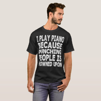 Play Piano Because Punching People Frowned Upon T-Shirt
