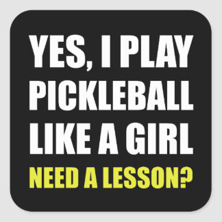 Play Pickleball Like A Girl Need Lesson Square Sticker