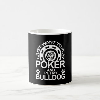 Play Poker And Pet My Bulldog Coffee Mug