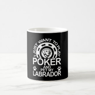 Play Poker And Pet My Labrador Coffee Mug