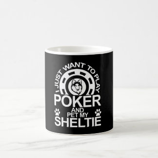 Play Poker And Pet My Sheltie Dog Coffee Mug