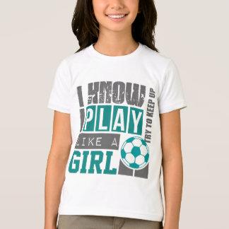 play soccer like a girl T-Shirt