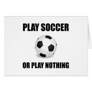 Play Soccer Or Nothing Card