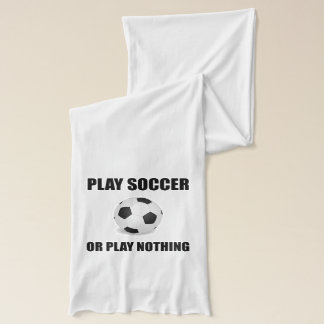 Play Soccer Or Nothing Scarf