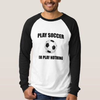 Play Soccer Or Nothing T-Shirt