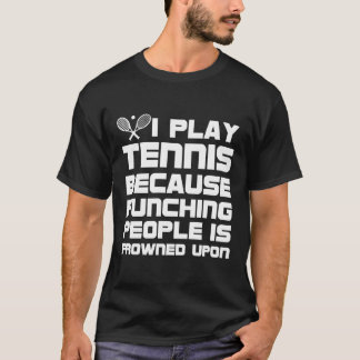 Play Tennis because Punching People Frowned Upon T-Shirt