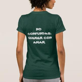 PLAYERA FEMENIL NO CONFUDAS QUERER CON AMAR SHIRTS