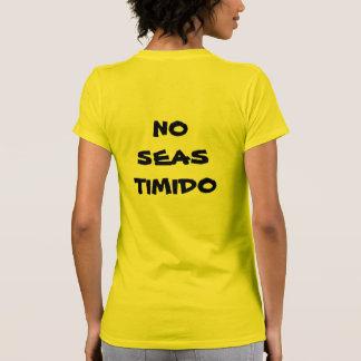 PLAYERA FEMENIL NO SEAS TIMIDO TEE SHIRT