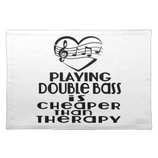 Playing Double bass Is Cheaper Than Therapy Placemat