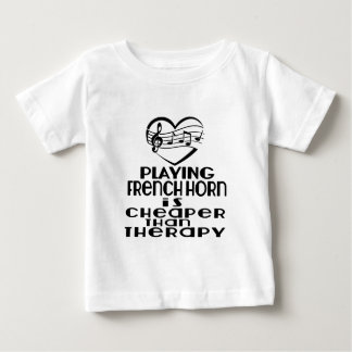 Playing French Horn Is Cheaper Than Therapy Baby T-Shirt