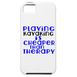 Playing Kayaking Cheaper Than Therapy Case For The iPhone 5