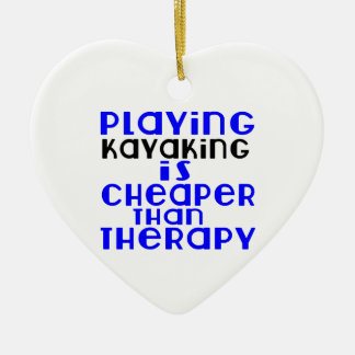 Playing Kayaking Cheaper Than Therapy Ceramic Ornament