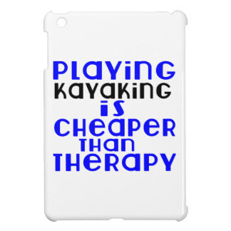 Playing Kayaking Cheaper Than Therapy iPad Mini Covers