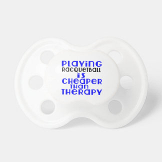 Playing Racquetball Cheaper Than Therapy Baby Pacifier